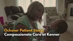 Ochsner Patient Story: Compassionate Care at Kenner - An Emergency C Section